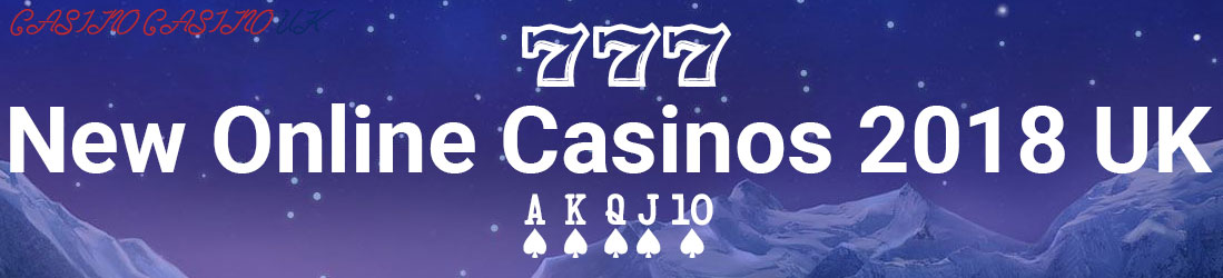 UK New Casino 2018